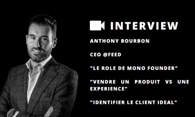 Anthony Bourbon, CEO de Feed. Retour sur son rôle de mono founder et sa démarche de vendre une expérience VS un produit