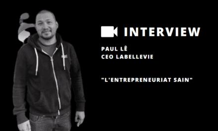 Paul Lê, CEO de La Belle Vie nous explique s'il est possible d'entreprendre de façon «saine» avec de l'ambition