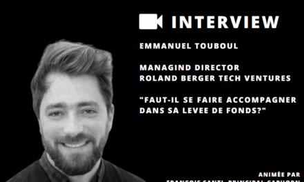 Emmanuel Touboul, MD chez Roland Berger Tech Ventures nous parle de l'intérêt d'être accompagné dans la levée de fonds